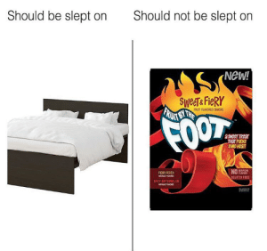 Memes, Free, and Dank Memes: Should be slept  Should not be slept  NeW!  SweeT& FIERY  RUTBYTHE  FRUT FLAVORED SNACKS  FOOT  a SweeT TRear  THAT PACKS  $OMe Heam  9RTUUCOL  FLRVDRS  NO  FIERY PEACH  uRT FAVORED  BELATIN FREE  SPICY WRTERMELON  RRAOE  Sow A Day 40 of posting fruit by the foot memes