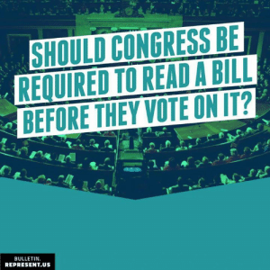 Memes, Bills, and 🤖: SHOULD CONGRESS BE  REQUIRED TO READ A BILL  BEFORE THEY VOTE ONIT?  BULLETIN.  REPRESENT.US Congress regularly passes huge bills without even reading them, so we have just one question for you: