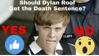 Type 'YES' or 'NO' in the comments, then click 'SHARE': Should Dylan Roof  Get the Death Sentence?  YES  SEATE Type 'YES' or 'NO' in the comments, then click 'SHARE'