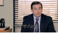 The Office: SHOULD HAVE BURNED THIS PLACE  DOWN WHEN I HAD THE CHANCE