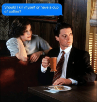 *COVFEFE w- a quote by albertcamus. audreyhorne and agentdalecooper of @twinpeaks. [description of quote in my story, not glorifying suicide. Camus actually regularly argued that while life is inherently meaningless, killing oneself would be absurd. So, it's better to live.]: Should I kill myself or have a cup  of coffee? *COVFEFE w- a quote by albertcamus. audreyhorne and agentdalecooper of @twinpeaks. [description of quote in my story, not glorifying suicide. Camus actually regularly argued that while life is inherently meaningless, killing oneself would be absurd. So, it's better to live.]