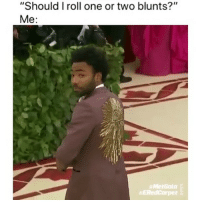 "Blunts, Weed, and Marijuana: ""Should I roll one or two blunts?""""  Me:  #MetGola  ERedCarpet you already know my answer 😂"