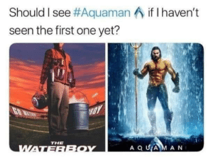 Should I?: Should I see #Aquaman  seen the first one yet?  if I haven't  THE Should I?