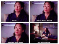 Life, Memes, and Shower: Should I...  sleep or should Ishower?  I could sleep in the shower  But I'm also starving. My life in a nutshell. #GreysAnatomy https://t.co/B4hQW3TOVW