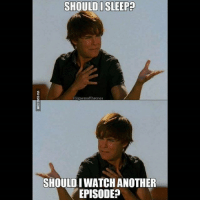 Memes, Iwatch, and Sleep: SHOULD I SLEEP!  SHOULD IWATCH ANOTHER  EPISODE? This has been most of us binge watching in the last few weeks. 😁