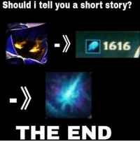 Memes, 🤖, and Leagueoflegends: Should i tell you a short story?  1616  THE END WTF 😅 leagueoflegend leagueoflegends leaguevines leagueoflegendsmemes