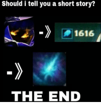 Memes, 🤖, and Short Story: Should i tell you a short story?  1616  THE END THE END