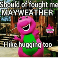 """Ghetto, Mayweather, and Meme: Should of fought me  MAYWEATHER  ghetto  redhot  like hugging too <p><strong>Mayweather hugs</strong></p><p><a href=""""http://www.ghettoredhot.com/mayweather-fight-meme/"""">http://www.ghettoredhot.com/mayweather-fight-meme/</a></p>"""