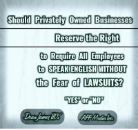 Memes, Fear, and 🤖: Should Privately Owned Businesses  Reserve the Right  to Require AID Employees  to SPEAKENGLISH WITHOUT  the Fear of LAWSUITS? What Say You?