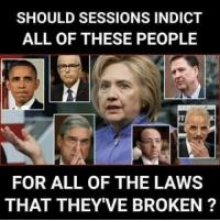 Memes, All of The, and 🤖: SHOULD SESSIONS INDICT  ALL OF THESE PEOPLE  FOR ALL OF THE LAWS  THAT THEY'VE BROKEN? Yes!