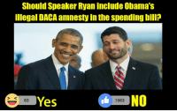 Paul Ryan is considering indlucing Obama's illegal DACA amnesty in the spending bill.  - Do you support this?: Should Speaker Ryan include Obama's  illegal DACA amnesty in the spending bill?  1563  Yes  63 Paul Ryan is considering indlucing Obama's illegal DACA amnesty in the spending bill.  - Do you support this?