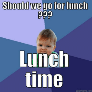 Yay Lunch Meme : #yay lunch #and dinner technically #because leftovers will be dinner.