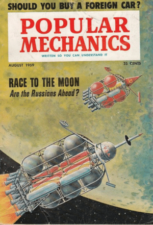 scifiseries:  1959: US - USSR space race - link to entire mag pdf in comments: SHOULD YOU BUY A FOREIGN CAR?  POPULAR  MECHANICS  WRITTEN So YOU CAN UNDERSTAND IT  35 CENTS  AUGUST 1959  RACE TO THE MOON  Are the Russians Ahead? scifiseries:  1959: US - USSR space race - link to entire mag pdf in comments