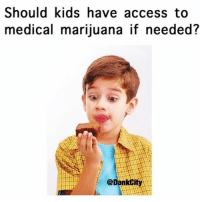 Thoughts 🤔 @dankcity: Shouldkids have access to  medical marijuana if needed?  @DankCity Thoughts 🤔 @dankcity