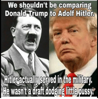 shouldn't be comparing  We Donald Trump to Adolf Hitler  Hitleractually Served in the miary.  He wasn't a draft dodging little puss Political Nation