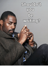 psycholinguistic:#OH NO THIS IS TERRIBLE #YES I REALLY SHOULD BE GO AWAY #NO DONT IM SO SORRY IDRIS ELBA IM TRASH (via): Shouldn't  you  be  writing?  0  0  2 psycholinguistic:#OH NO THIS IS TERRIBLE #YES I REALLY SHOULD BE GO AWAY #NO DONT IM SO SORRY IDRIS ELBA IM TRASH (via)