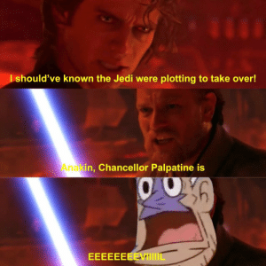 Only a barnacle head deals in absolutes.: should've known the Jedi were plotting to take over!  Anakin, Chancellor Palpatine is Only a barnacle head deals in absolutes.