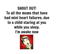 Dank, Moms, and Heart: SHOUT OUT!  To all the moms that have  had mini heart failures; due  to a child staring at you  while you sleep.  I'm awake now