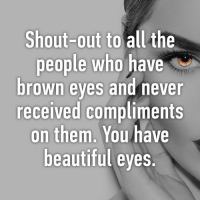 👁👁: Shout-out to all the  people who have  rown eves and never  received compliments  on them. You have  beautiful eyes. 👁👁