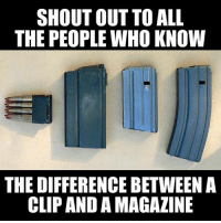 Just a friendly reminder: SHOUT OUT TO ALL  THE PEOPLE WHO KNOW  THE DIFFERENCE BETWEEN A  CLIP AND A MAGAZINE Just a friendly reminder