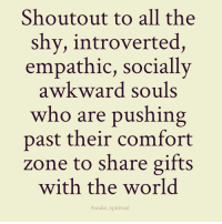Introvert, Memes, and 🤖: Shout out to all the  shy, introverted  empathic, socially  awkward souls  who are pushing  past their comfort  zone to share gifts  with the world  Awake spiritual ❤✨💫 dowhatmakesyouhappy followyourdreams awakespiritual