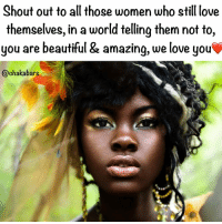 Memes, 🤖, and Powers: Shout out to all those women who still love  themselves, in a world telling them not to  you are beautiful & amazing, we love you  @chaka bars Blessings to the Queens, mothers, daughters. Whatever has been happening in your life is going to get better. All your life you have been suffering, but diamonds are formed under immense pressure. You are the most oppressed beings on the planet, as us men don't have to deal with the sexism. The rapes, the abuse, molestation, the fact that gynaecology was created by experimenting on the many enslaved women without anaesthetic... By men and their patriarchal religions, the forced abortions, the abortions you weren't allowed to have after the sexual attacks, the genital mutilation, the condemnation of your sexuality. All of the f*ckry because the men at the time were insecure, power hungry and wanted control. Many are still the same. Alas you have been give this life because you are strong enough to live it. You are warriors and are half of the reason we are free today so I thank you. Times are changing... The people are uniting, communicating and working together, the beauty will become an overwhelming light, engulfing and shining in all areas of life. We men need you, we love and cherish you. Be you always, don't let men tell you who or how to be... You are beautiful and you were born this way, remember that everyday. chakabars internationalwomensday