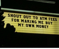 Memes, 🤖, and Atm: SHOUT OUT TO ATM FEES  FOR MAKING ME BUY