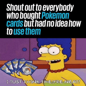 Thanks for buying them mom: Shout out to everybody  who bought Pokemon  cards but had no idea how  to use them  Pakemay  Paka Pok  I JUST THINK THERE NEAT! Thanks for buying them mom