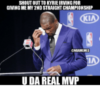 Kyrie Irving, Nba, and Kia: SHOUT OUT TO KYRIE IRVING FOR  GIVING ME MY 2ND STRAIGHT CHAMPIONSHIP  KIA  @NBAMEMES  IA  U DA REAL MVP Thoughts?  Credit: Vince Villafranca