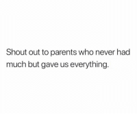 Parents, Never, and All The: Shout out to parents who never had  much but gave us everything Shoutout to all the parents 🙌💯 https://t.co/thpFZJ43C1