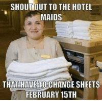Dank, Hotel, and Change: SHOUT OUT TO THE HOTEL  MAIDS  THAT HAVE TO CHANGE SHEETS  FEBRUARY 15TH