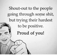 Keep it real 💯: Shout-out to the people  going through some shit,  but trying their hardest  to be positive  Proud of you! Keep it real 💯
