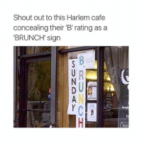 What a fucking legend!! 😂😂 gotta eat there just outta respect.: Shout out to this Harlem cafe  concealing their 'B' rating as a  BRUNCH' sign  ST What a fucking legend!! 😂😂 gotta eat there just outta respect.