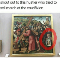 Hustler, Humans of Tumblr, and Who: shout out to this hustler who tried to  sell merch at the crucifixion
