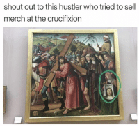 crucifixion: shout out to this hustler who tried to sell  merch at the crucifixion  俘