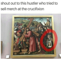 """Hustler, Memes, and Business: shout out to this hustler who tried to  sell merch at the crucifixion <p>Serious commitment to your business via /r/memes <a href=""""http://ift.tt/2AorTIW"""">http://ift.tt/2AorTIW</a></p>"""