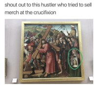 crucifixion: shout out to this hustler who tried to sell  merch at the crucifixion