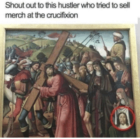 Hustler, Time, and Brother: Shout out to this hustler who tried to sell  merch at the crucifixion A time travelling Paul brother at the Crucifixion (31 AD)