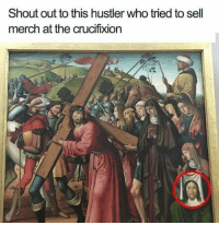 Hustler, Irl, and Me IRL: Shout out to this hustler who tried to sell  merch at the crucifixion me_irl