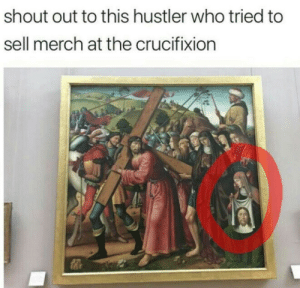 Dank, Hustler, and Memes: shout out to this hustler who tried to  sell merch at the crucifixion me🙏irl by robinbenzmsc MORE MEMES
