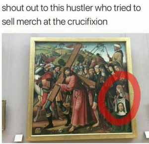 Funny, Hustler, and Lol: shout out to this hustler who tried to  sell merch at the crucifixion Really funny memes that are must watch #funny #funnymemes #humor #lol #rofl #haha #superb #viral #trending