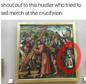 Business is business: shout out to this hustler who tried to  sell merch at the crucifixion Business is business