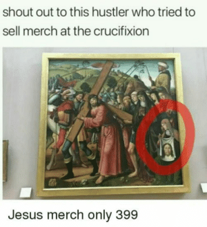 Me_irl: shout out to this hustler who tried to  sell merch at the crucifixion  Jesus merch only 399 Me_irl