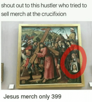 Hope I'm not too late: shout out to this hustler who tried to  sell merch at the crucifixion  Jesus merch only 399 Hope I'm not too late