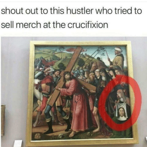 The ultimate madlad: shout out to this hustler who tried to  sell merch at the crucifixion The ultimate madlad