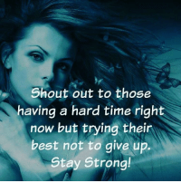 Memes, Best, and Time: Shout out to those  having a hard time right  now but trying thein  best not to give up.  Stay Strong! List of Top Drug Rehabs 800.815.6308 Visit us @ WingsofEncouragement.org