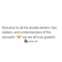 """⠀: Shoutout to all the double texters, fast  repliers, and understanders of the  sarcastic  """"O"""" we are all truly grateful  @sarcasm only ⠀"""