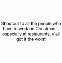 Christmas, The Worst, and Work: Shoutout to all the people who  have to work on Christmas...  especially at restaurants, y'all  got it the worst We appreciate y'all 💯
