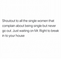 Boo, Memes, and Netflix: Shoutout to all the single women that  complain about being single but never  go out. Just waiting on Mr. Right to break  in to your house Just keep watching your Netflix, boo.