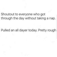 Latinos, Memes, and Today: Shoutout to everyone who got  through the day without taking a nap.  Pulled an all dayer today. Pretty rough Lmaoo 😅😅😅😂😂 🔥 Follow Us 👉 @latinoswithattitude 🔥 latinosbelike latinasbelike latinoproblems mexicansbelike mexican mexicanproblems hispanicsbelike hispanic hispanicproblems latina latinas latino latinos hispanicsbelike